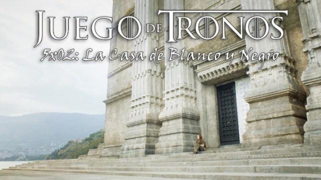 Juego de Tronos 5x02: La Casa de Blanco y Negro