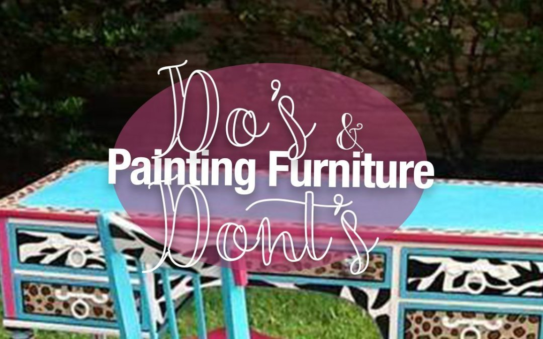 Do's and Don'ts – Painting Furniture With Chalk Paint