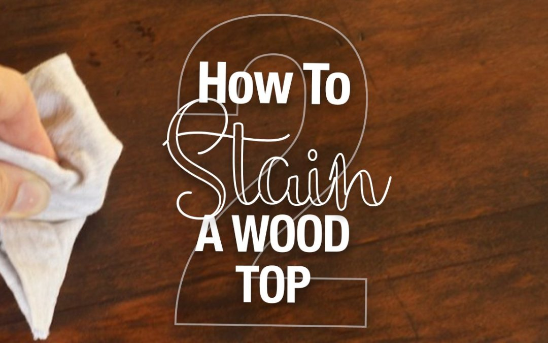 Applying Stain – How to Refinish a Table Top or Dresser – Part 2