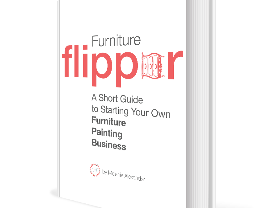 How To Start Your Own Furniture Painting Business  –  Furniture Flipper eBook Release!