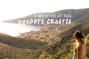 Goodbye Croatia: 3 Months at Sea, On to New Horizons