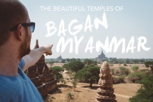 Visiting the Beautiful Temples of Bagan Myanmar