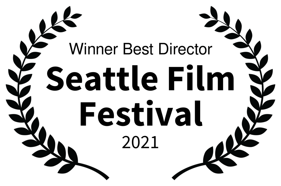 Winner Best Director - Seattle Film Festival - 2021