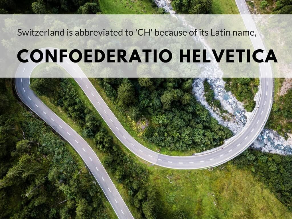 Switzerland is abbreviated to 'CH' because of its Latin name, Confoederation Helvetica.