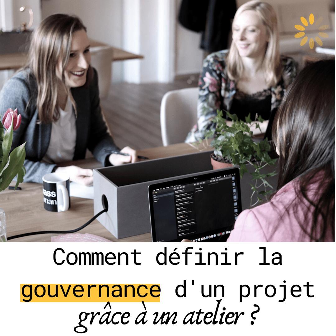 Comment définir la gouvernance d'un projet grâce à un atelier ?