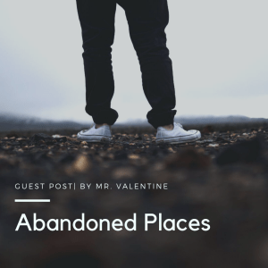 Abandoned Places | By Mr Valentine