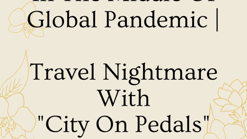 "In The Middle Of Global Pandemic | Travel Nightmare With ""City On Pedals"""