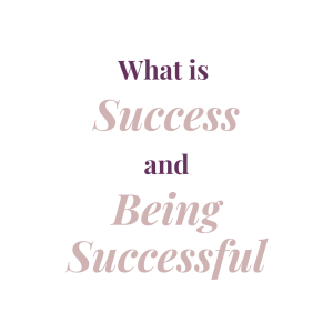 What is Success and Being Successful