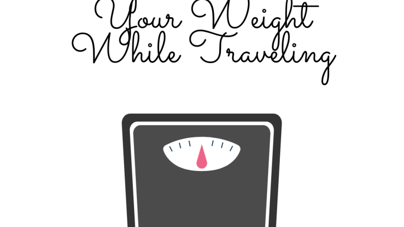 Ways to Maintain Your Weight While Traveling