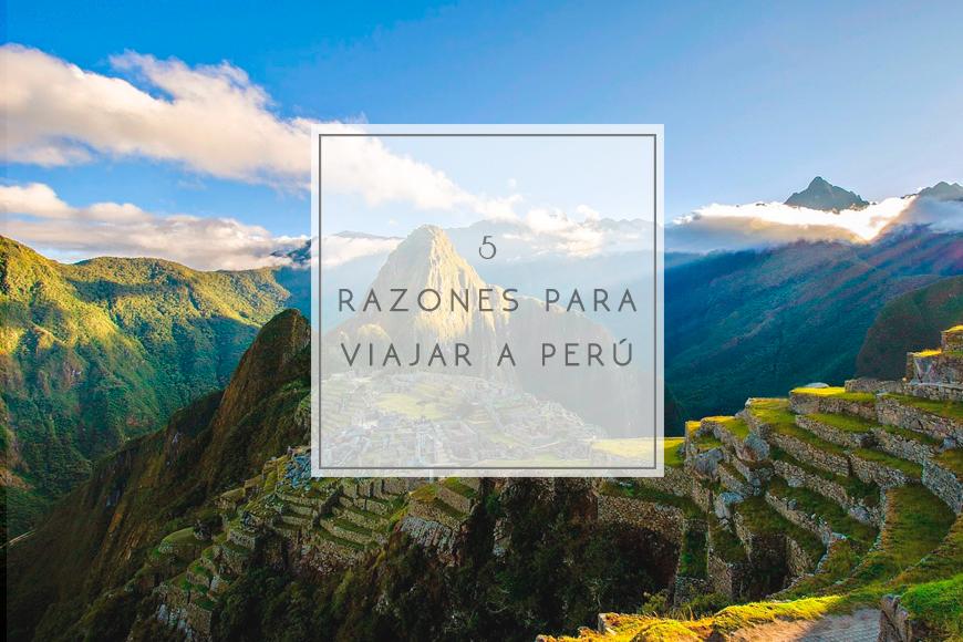 5 razones para viajar a Perú
