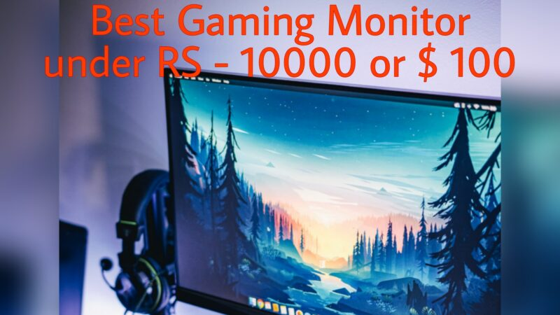 Best Gaming Monitor Under Rs 10000 or $100
