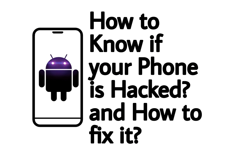 How to know if your phone is Hacked? and How to fix it?