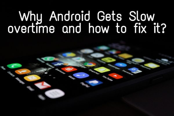 Why Android smartphones get slow over time and how to fix it.