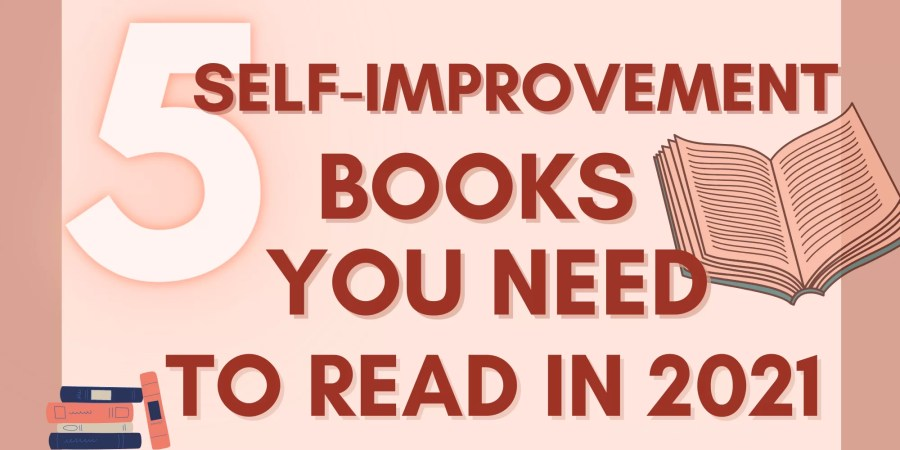 5 Self-Improvement Books You Need To Read In 2021