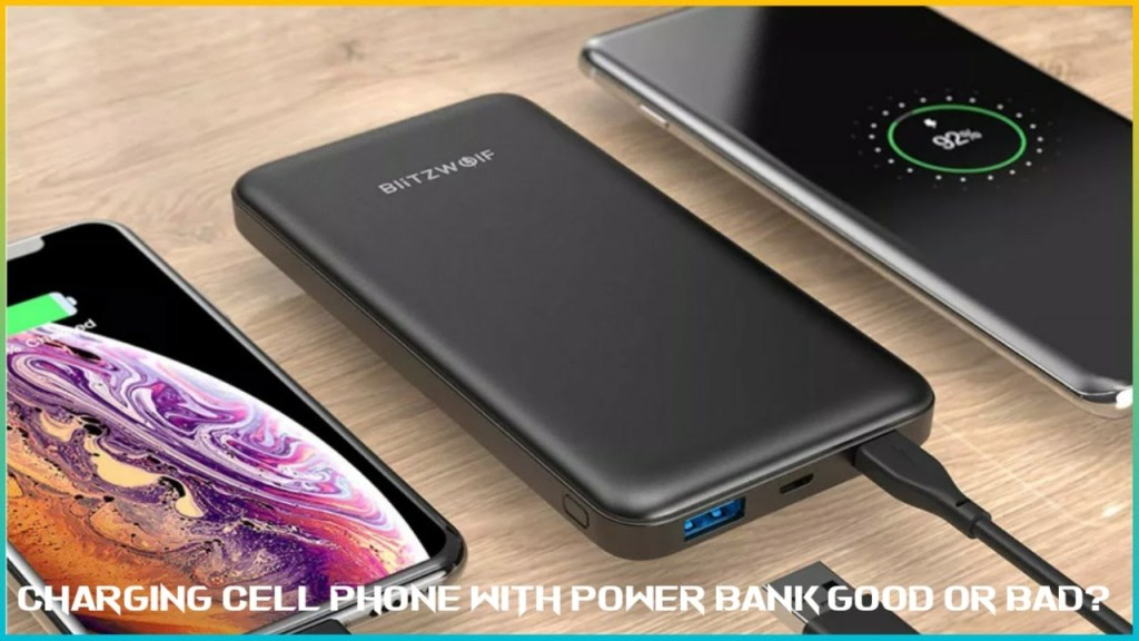 Is charging cell phone with power bank good or bad?