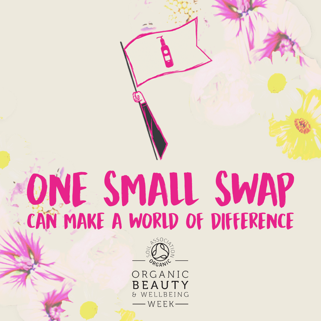 Soil Association's Organic Beauty and Wellbeing Week – One Small Swap..