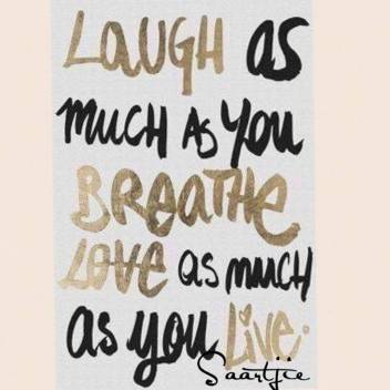 laugh as much as you breathe