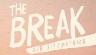 The Break, by Deb Fitzpatrick