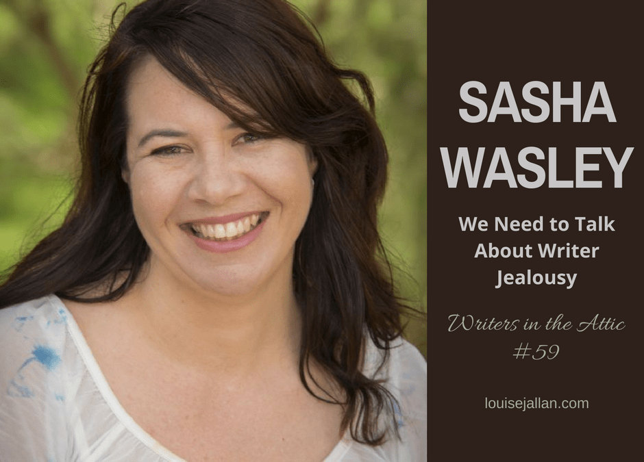 Sasha Wasley: We Need to Talk About Writer Jealousy