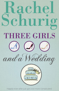 Rachel Schurig - Three Girls and a Wedding
