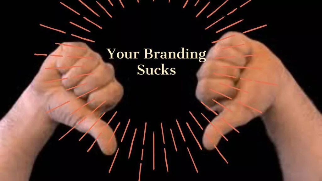 Your Branding Sucks