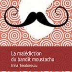 La malédiction du bandit moustachu, Irina Teodorescu