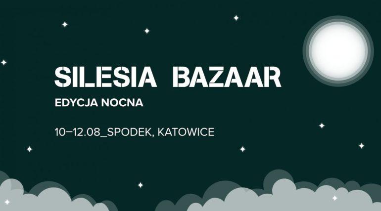 Pierwsza edycja SILESIA BAZAAR Nocą już w sierpniu! Pierwsza edycja SILESIA BAZAAR Nocą już w sierpniu! 1