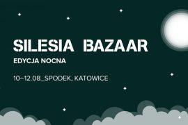 Pierwsza edycja SILESIA BAZAAR Nocą już w sierpniu! Pierwsza edycja SILESIA BAZAAR Nocą już w sierpniu! 3