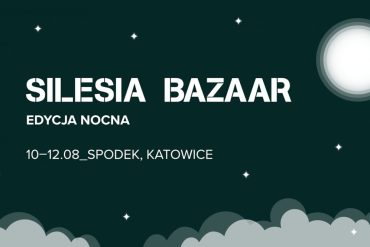 Pierwsza edycja SILESIA BAZAAR Nocą już w sierpniu! Pierwsza edycja SILESIA BAZAAR Nocą już w sierpniu! 9