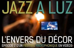 Jazz à Luz, l'envers du décor, épisode 2 d'un festival radiophonique en vidéos