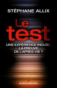 Journalisme, métaphysique et biographie : LE TEST de STEPHANE ALLIX