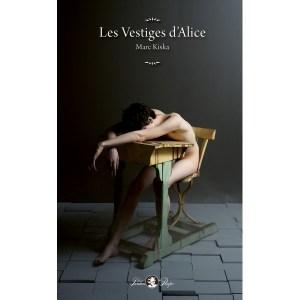 LES VESTIGES d'ALICE par Marc Kiska : la «force imaginante» de l'adolescence