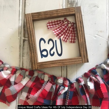 Unique Wood Crafts Ideas For 4th Of July Independence Day 20