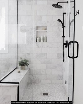Impressive White Subway Tile Bathroom Ideas For Your Reference 33
