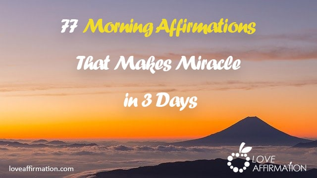 77 Morning Affirmations That Makes Miracle in 3 Days [NEW]