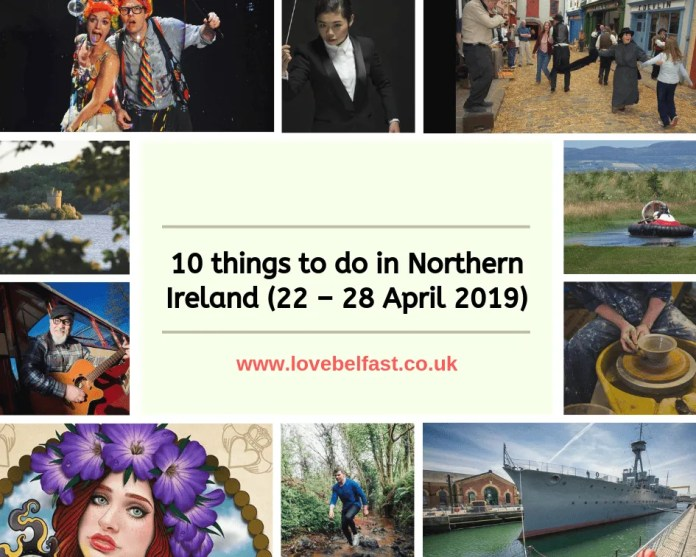 10 things to do in Northern Ireland (22 – 28 April 2019)