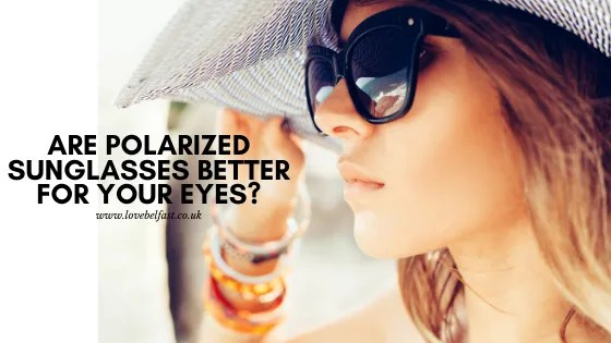 Are Polarized Sunglasses Better For Your Eyes?