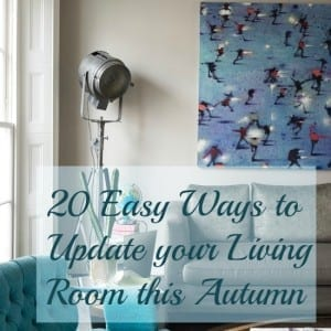 20 Easy Ways to Update your Living Room this Autumn