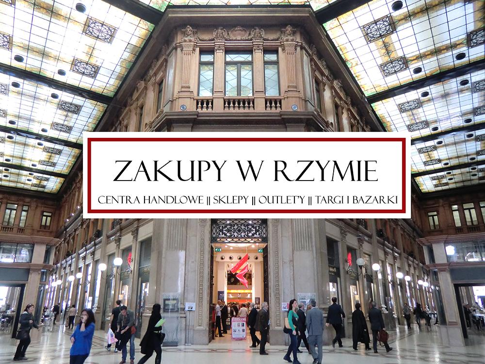 Gdzie wybrać się na zakupy będąc w Rzymie? || Centra handlowe, sklepy, outlet'y, targi, bazarki