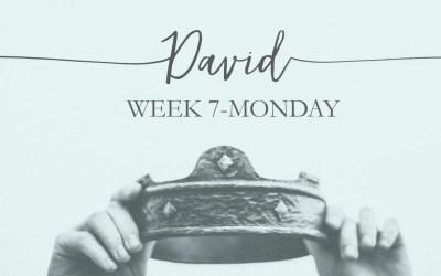 Week 7: David- The Man After God's Heart