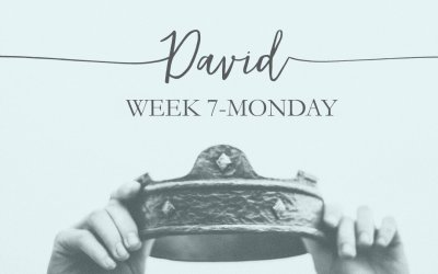 Week 7: David- The Man After God's Heart