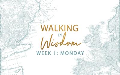 Week 1- Walking In Wisdom
