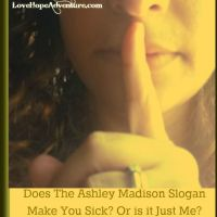 Does The Ashley Madison Slogan Make You Sick? Or is it Just Me?