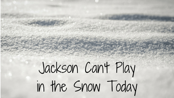 Jackson Can't Play in the Snow Today