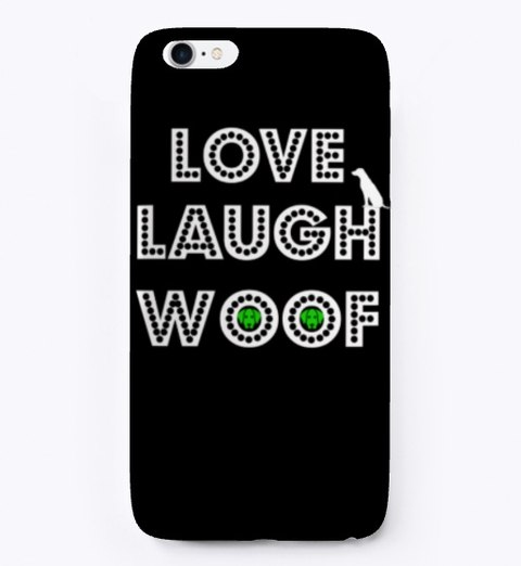 Love Laugh Woof iphone case