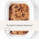 Pumpkin baked oatmeal in a white casserole dish.