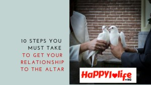 10 steps you must take to get your relationship to the altar