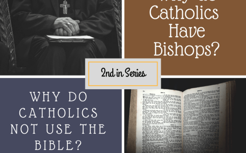 Why do Catholics? Bishops and Bibles