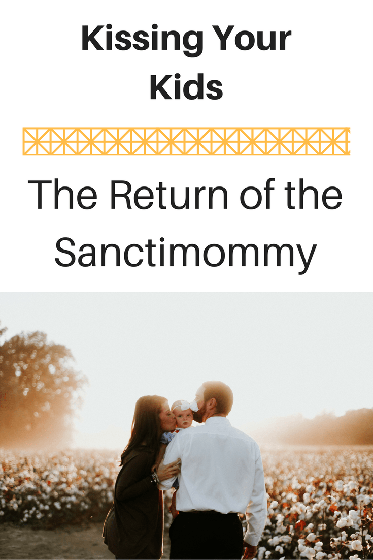 Kissing Your Kids and the return of the sanctimommy