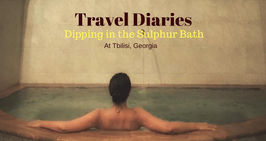 Travel diaries -Sulphur bath at Georgia
